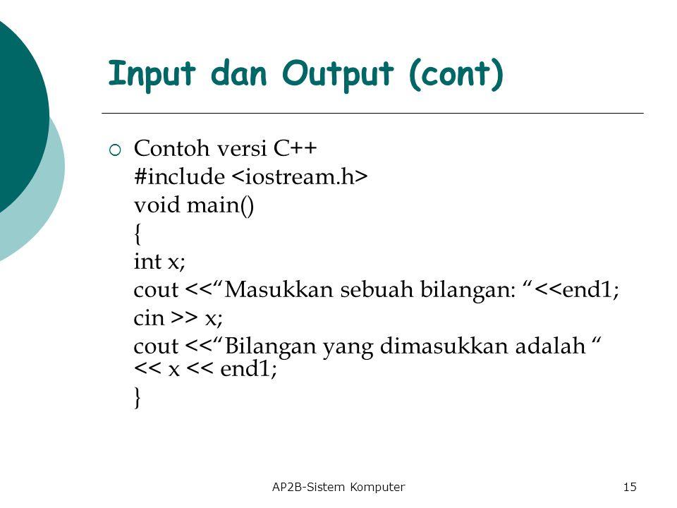 AP2B-Sistem Komputer  Contoh versi C++ #include void main() { int x; cout << Masukkan sebuah bilangan: <<end1; cin >> x; cout << Bilangan yang dimasukkan adalah << x << end1; } Input dan Output (cont) 15