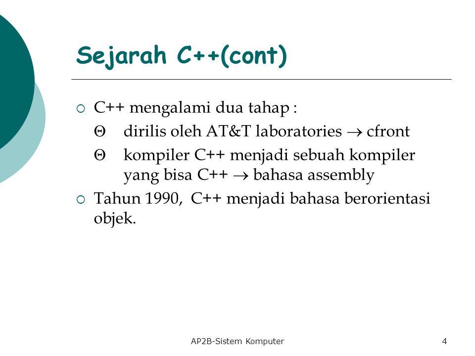 AP2B-Sistem Komputer  C++ mengalami dua tahap :  dirilis oleh AT&T laboratories  cfront  kompiler C++ menjadi sebuah kompiler yang bisa C++  bahasa assembly  Tahun 1990, C++ menjadi bahasa berorientasi objek.