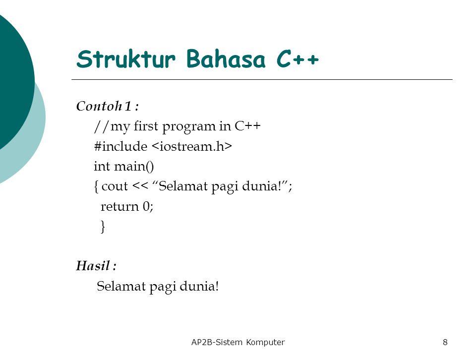 Struktur Bahasa C++ Contoh 1 : //my first program in C++ #include int main() { cout << Selamat pagi dunia! ; return 0; } Hasil : Selamat pagi dunia.