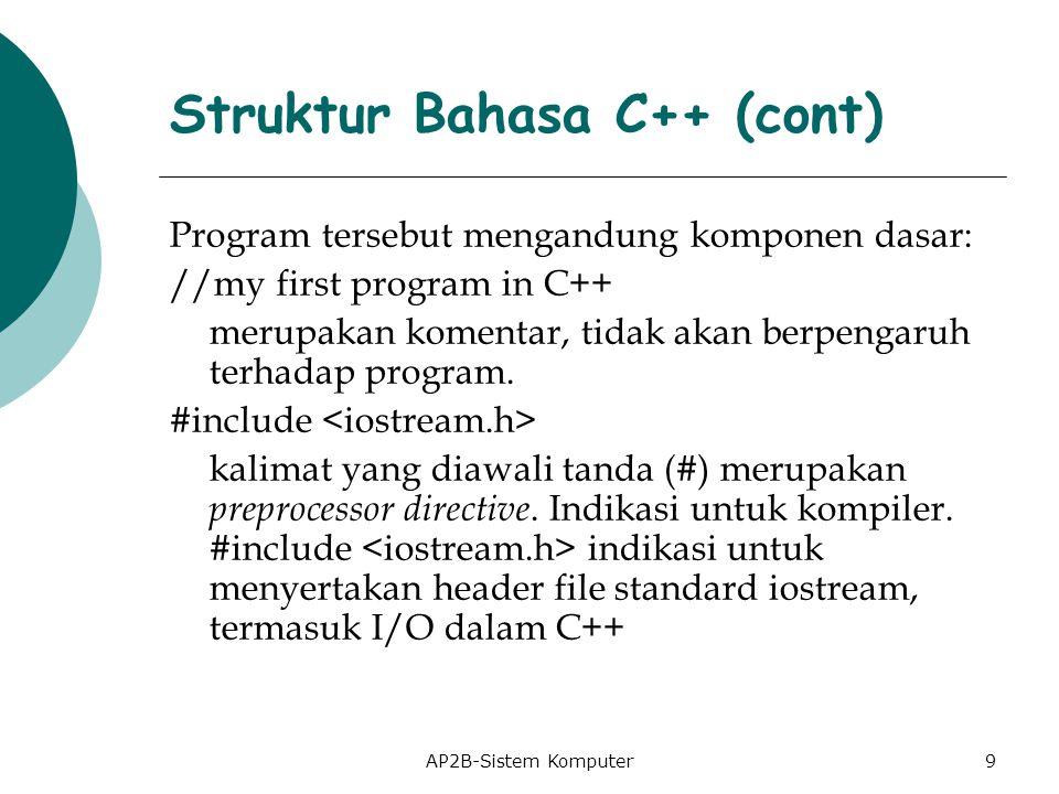 AP2B-Sistem Komputer Program tersebut mengandung komponen dasar: //my first program in C++ merupakan komentar, tidak akan berpengaruh terhadap program.