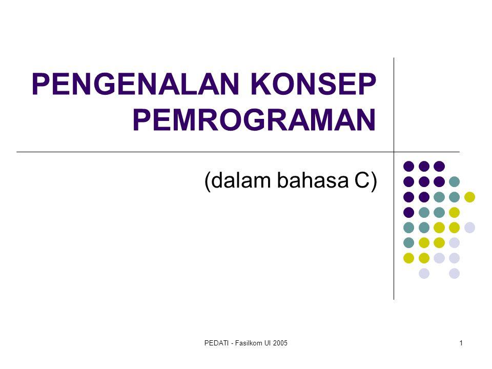 PEDATI - Fasilkom UI 20051 PENGENALAN KONSEP PEMROGRAMAN (dalam bahasa C)