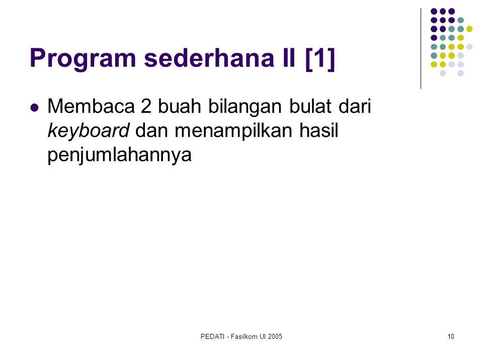 PEDATI - Fasilkom UI 200510 Program sederhana II [1] Membaca 2 buah bilangan bulat dari keyboard dan menampilkan hasil penjumlahannya