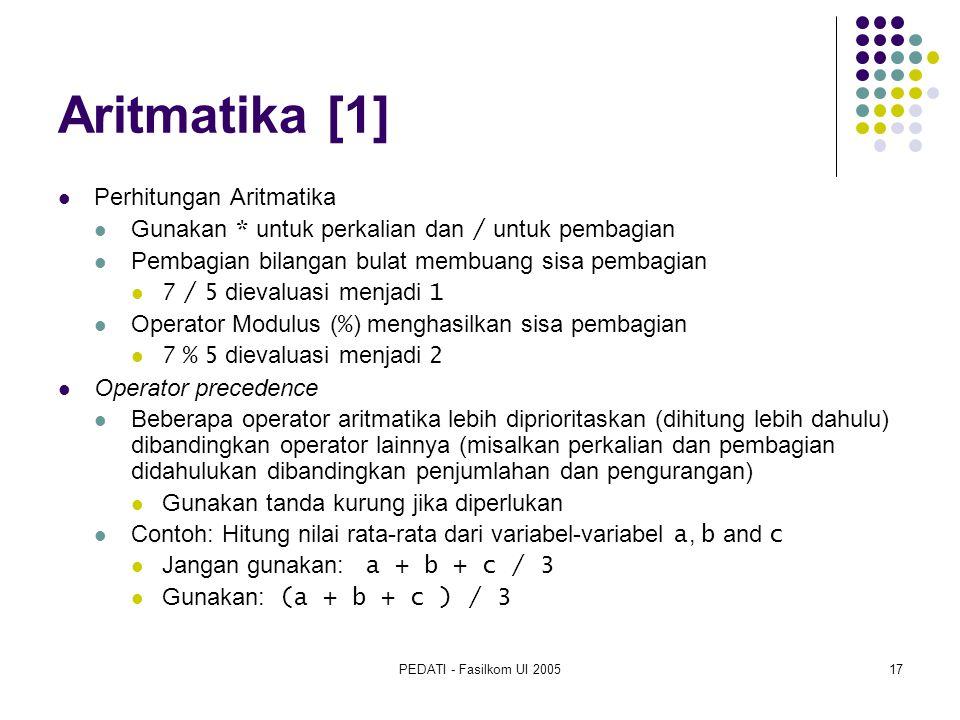 PEDATI - Fasilkom UI 200517 Aritmatika [1] Perhitungan Aritmatika Gunakan * untuk perkalian dan / untuk pembagian Pembagian bilangan bulat membuang si