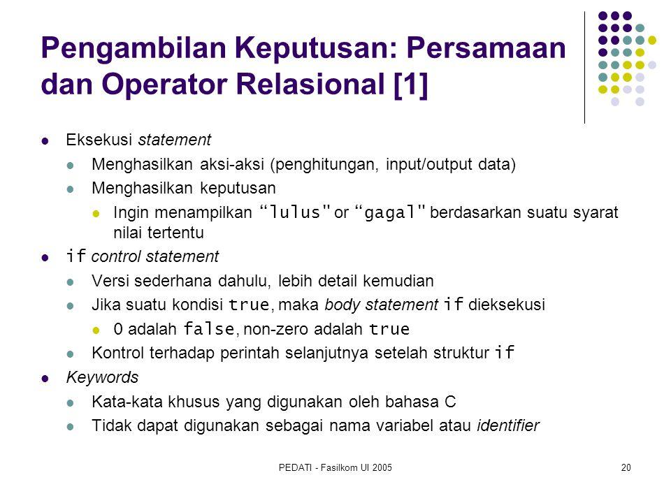 PEDATI - Fasilkom UI 200520 Pengambilan Keputusan: Persamaan dan Operator Relasional [1] Eksekusi statement Menghasilkan aksi-aksi (penghitungan, inpu