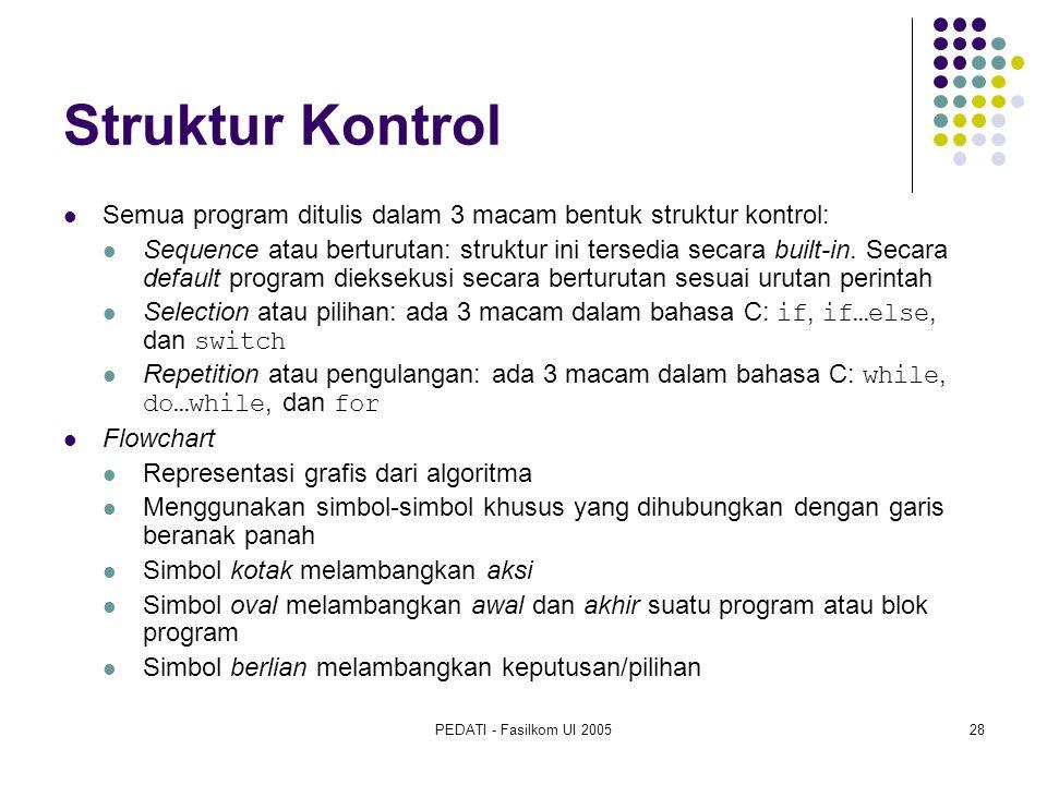 PEDATI - Fasilkom UI 200528 Struktur Kontrol Semua program ditulis dalam 3 macam bentuk struktur kontrol: Sequence atau berturutan: struktur ini tersedia secara built-in.