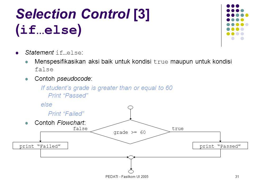 PEDATI - Fasilkom UI 200531 Selection Control [3] ( if…else ) Statement if…else : Menspesifikasikan aksi baik untuk kondisi true maupun untuk kondisi