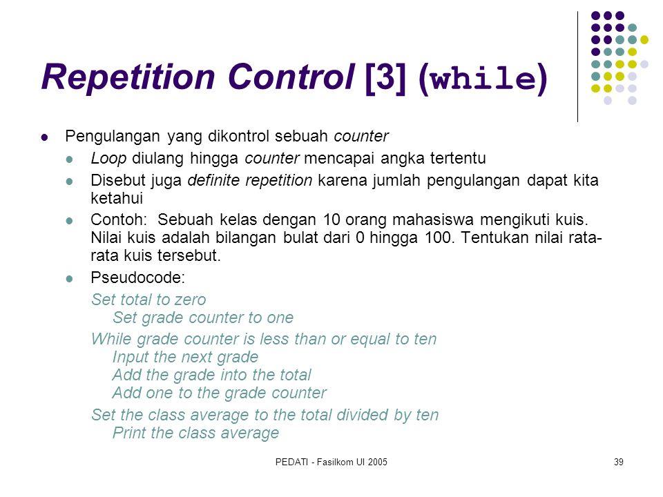 PEDATI - Fasilkom UI 200539 Repetition Control [3] ( while ) Pengulangan yang dikontrol sebuah counter Loop diulang hingga counter mencapai angka tert