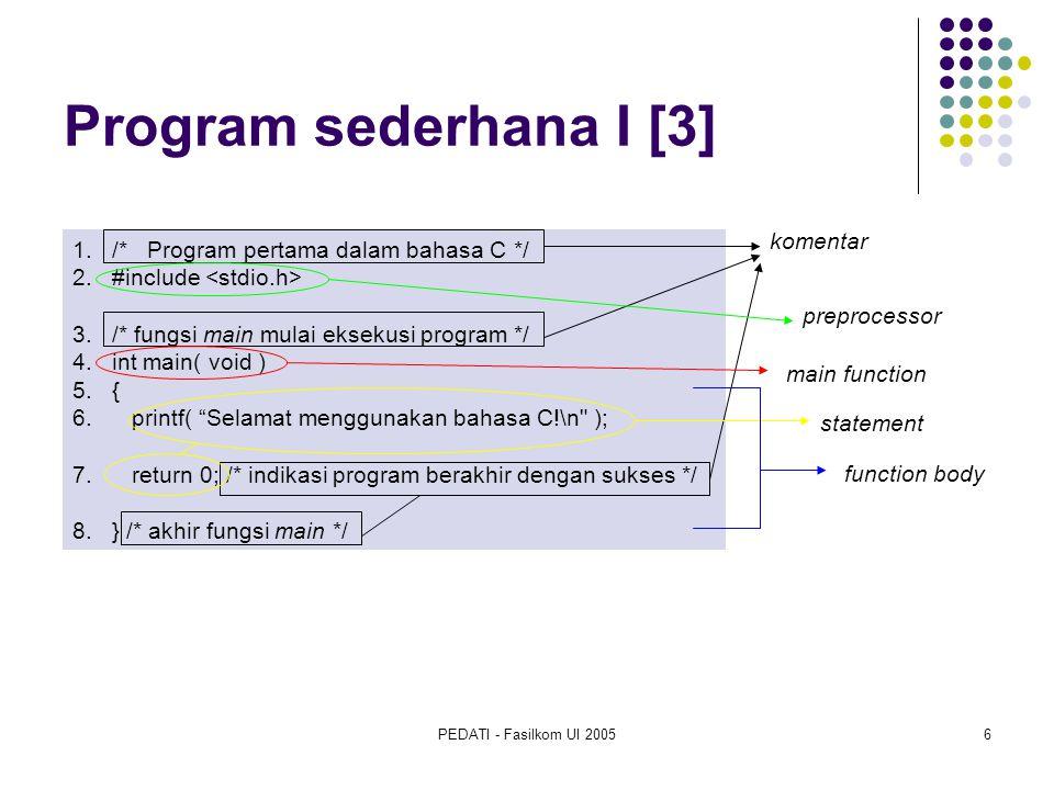 PEDATI - Fasilkom UI 20057 Program sederhana I [4] Karakter escape KarakterDeskripsi \nPindah kursor ke baris baru \tHorisontal tab, pindah kursor ke posisi tab berikutnya \aMembunyikan bel sistem/beep \\Mencetak/menampilkan \ (backslash) \ Mencetak/menampilkan