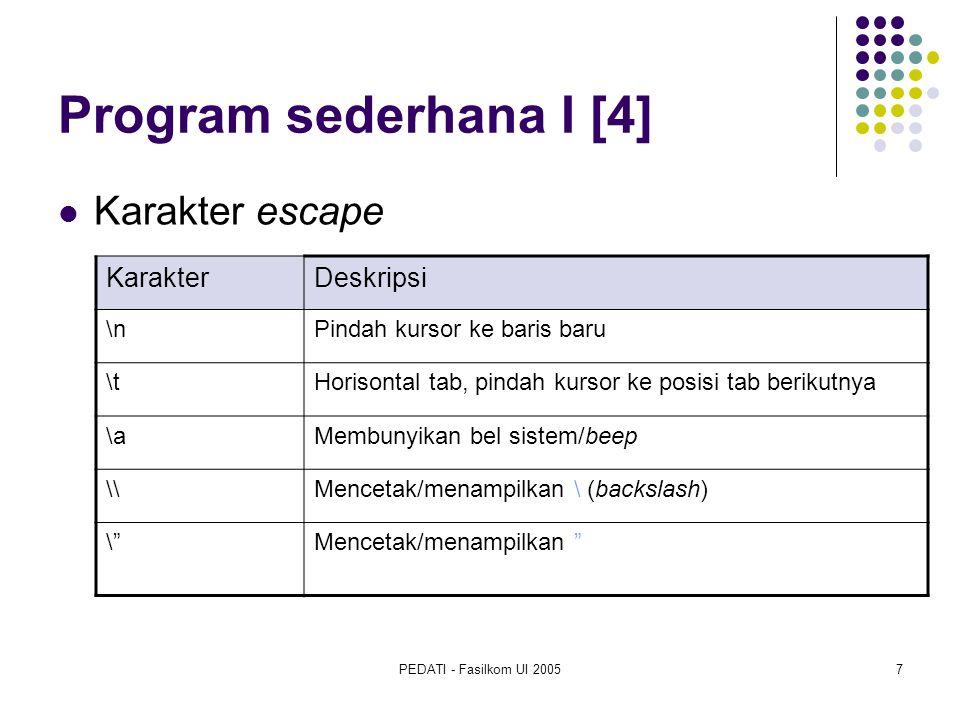 PEDATI - Fasilkom UI 20057 Program sederhana I [4] Karakter escape KarakterDeskripsi \nPindah kursor ke baris baru \tHorisontal tab, pindah kursor ke