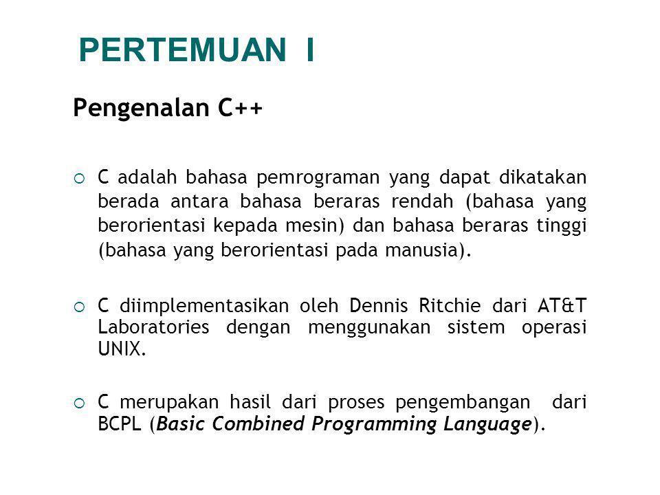 PERTEMUAN I Pengenalan C++  C adalah bahasa pemrograman yang dapat dikatakan berada antara bahasa beraras rendah (bahasa yang berorientasi kepada mesin) dan bahasa beraras tinggi (bahasa yang berorientasi pada manusia).