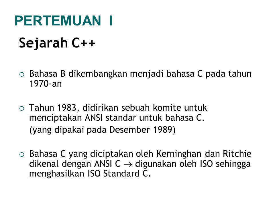 Sejarah C++  Bahasa B dikembangkan menjadi bahasa C pada tahun 1970-an  Tahun 1983, didirikan sebuah komite untuk menciptakan ANSI standar untuk bah