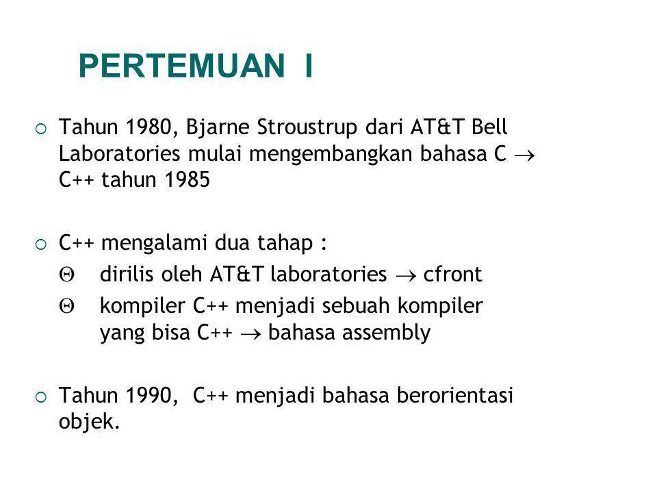  Tahun 1980, Bjarne Stroustrup dari AT&T Bell Laboratories mulai mengembangkan bahasa C  C++ tahun 1985  C++ mengalami dua tahap :  dirilis oleh AT&T laboratories  cfront  kompiler C++ menjadi sebuah kompiler yang bisa C++  bahasa assembly  Tahun 1990, C++ menjadi bahasa berorientasi objek.