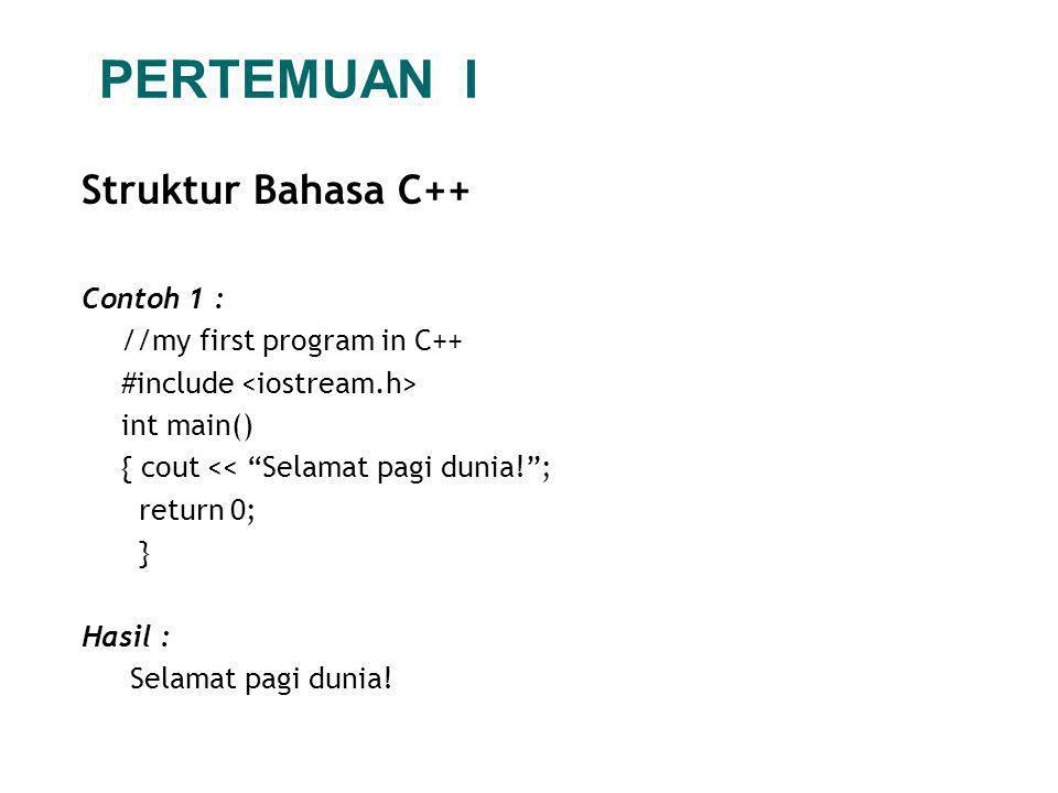 """PERTEMUAN I Struktur Bahasa C++ Contoh 1 : //my first program in C++ #include int main() { cout << """"Selamat pagi dunia!""""; return 0; } Hasil : Selamat"""