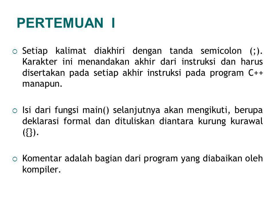  Setiap kalimat diakhiri dengan tanda semicolon (;). Karakter ini menandakan akhir dari instruksi dan harus disertakan pada setiap akhir instruksi pa