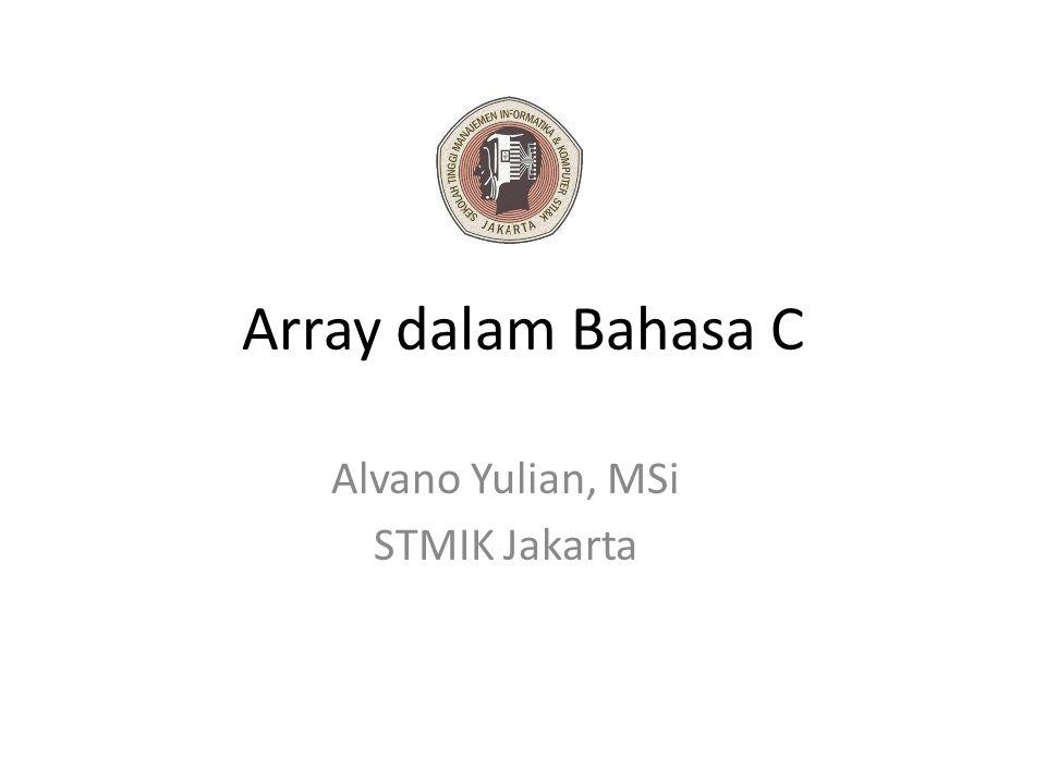 Array dalam Bahasa C Alvano Yulian, MSi STMIK Jakarta