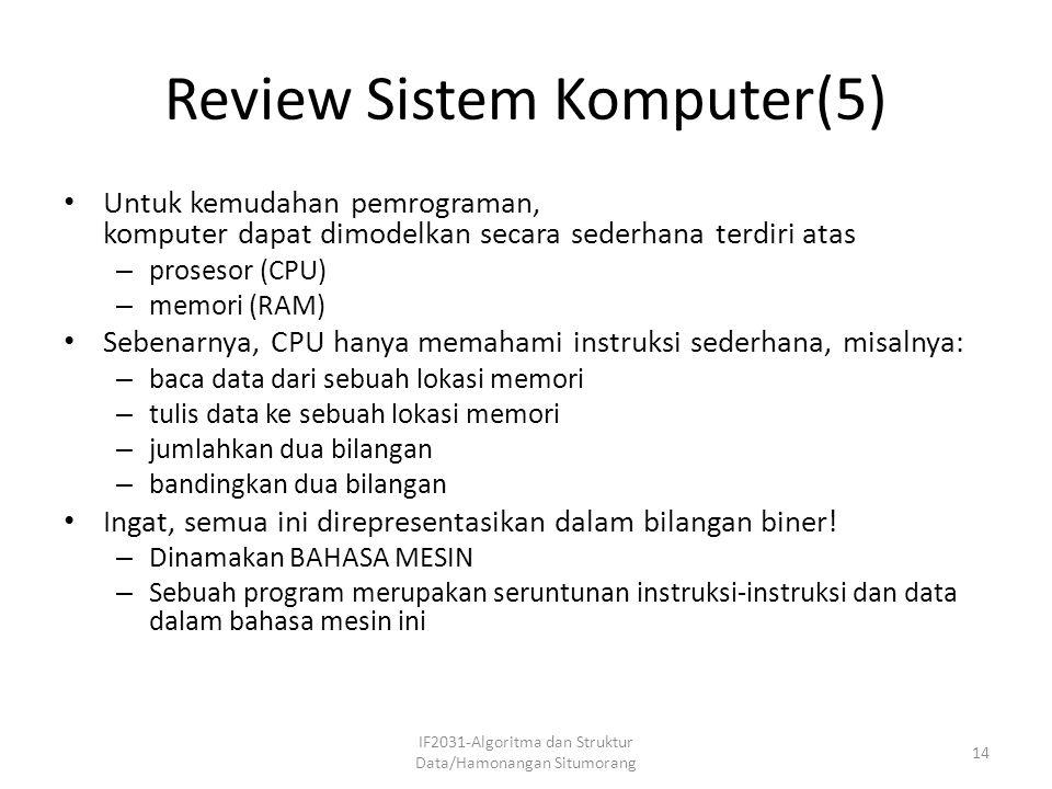 Review Sistem Komputer(5) Untuk kemudahan pemrograman, komputer dapat dimodelkan secara sederhana terdiri atas – prosesor (CPU) – memori (RAM) Sebenar