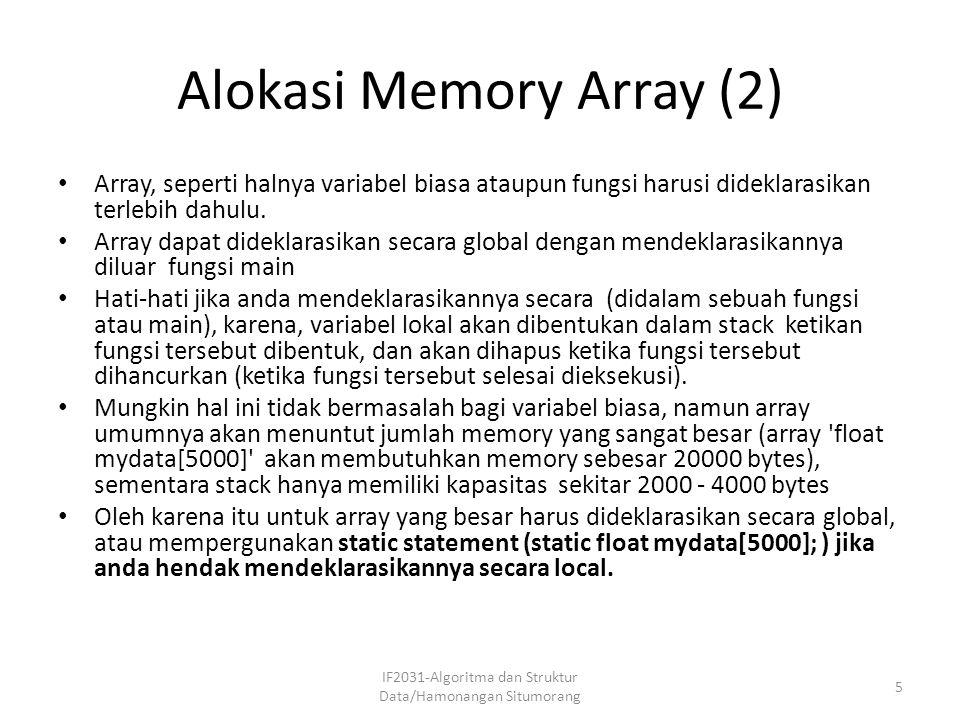 Alokasi Memory Array (2) Array, seperti halnya variabel biasa ataupun fungsi harusi dideklarasikan terlebih dahulu. Array dapat dideklarasikan secara