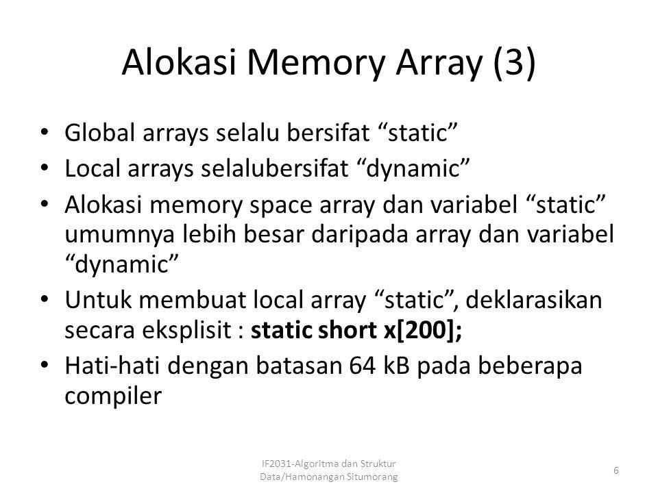 "Alokasi Memory Array (3) Global arrays selalu bersifat ""static"" Local arrays selalubersifat ""dynamic"" Alokasi memory space array dan variabel ""static"""