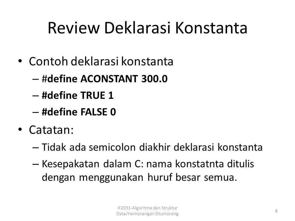 Review Deklarasi Konstanta Contoh deklarasi konstanta – #define ACONSTANT 300.0 – #define TRUE 1 – #define FALSE 0 Catatan: – Tidak ada semicolon diak
