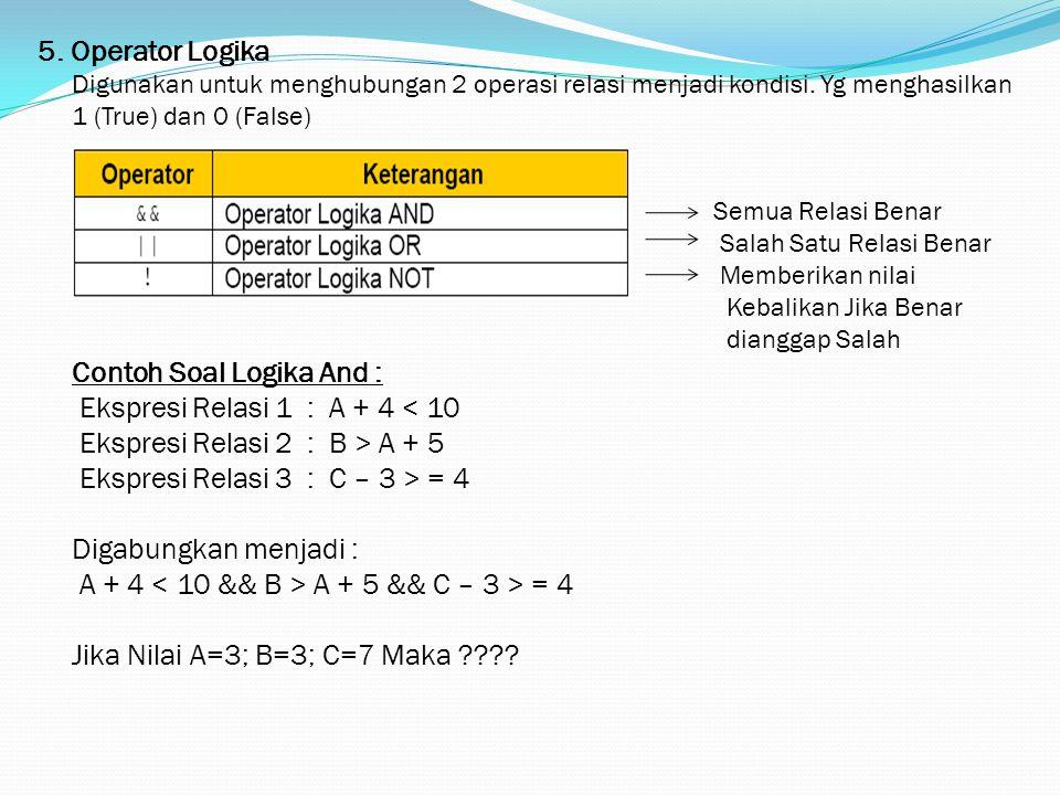 5. Operator Logika Digunakan untuk menghubungan 2 operasi relasi menjadi kondisi.