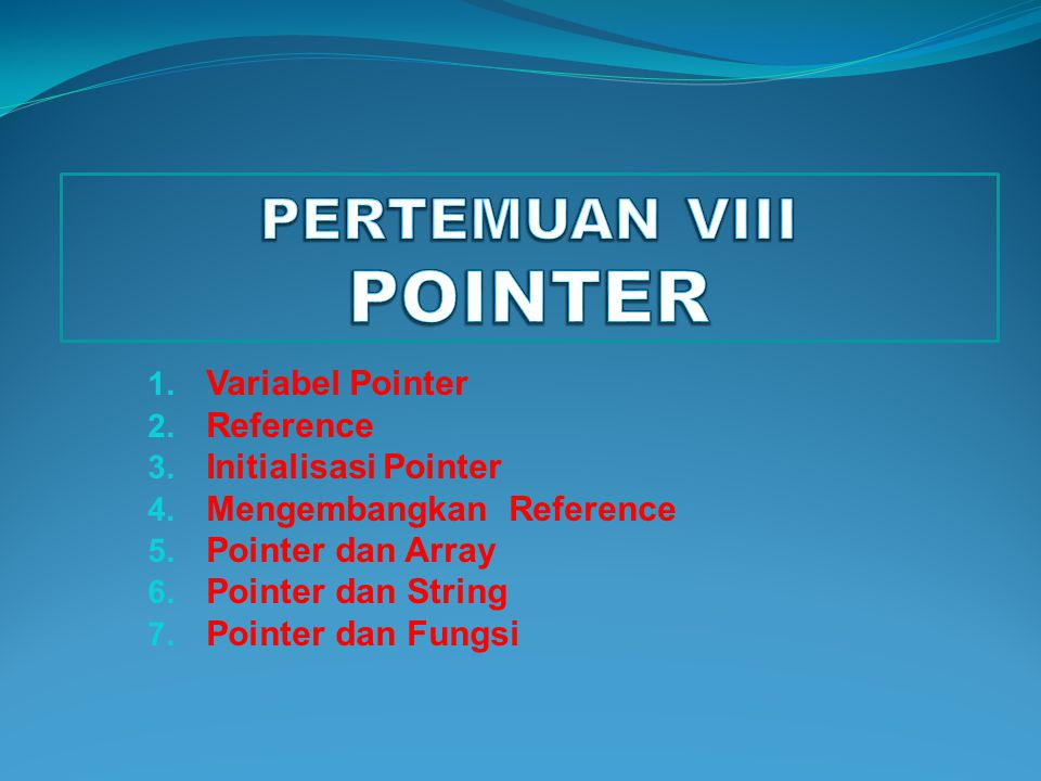 1.Variabel Pointer 2. Reference 3. Initialisasi Pointer 4.