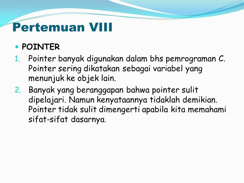 Pertemuan VIII POINTER 1. Pointer banyak digunakan dalam bhs pemrograman C. Pointer sering dikatakan sebagai variabel yang menunjuk ke objek lain. 2.