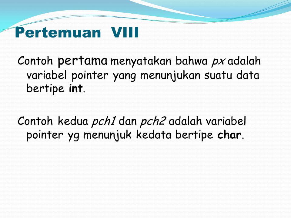 Pertemuan VIII { int a=3; int b=7; clrscr(); cout << Nilai semula : <<endl; cout << a = <<a <<endl; cout << b = <<b <<endl; rubah(&a,&b); cout << Nilai setelah fungsi : <<endl; cout << a = <<a <<endl; cout << b = <<b <<endl; }
