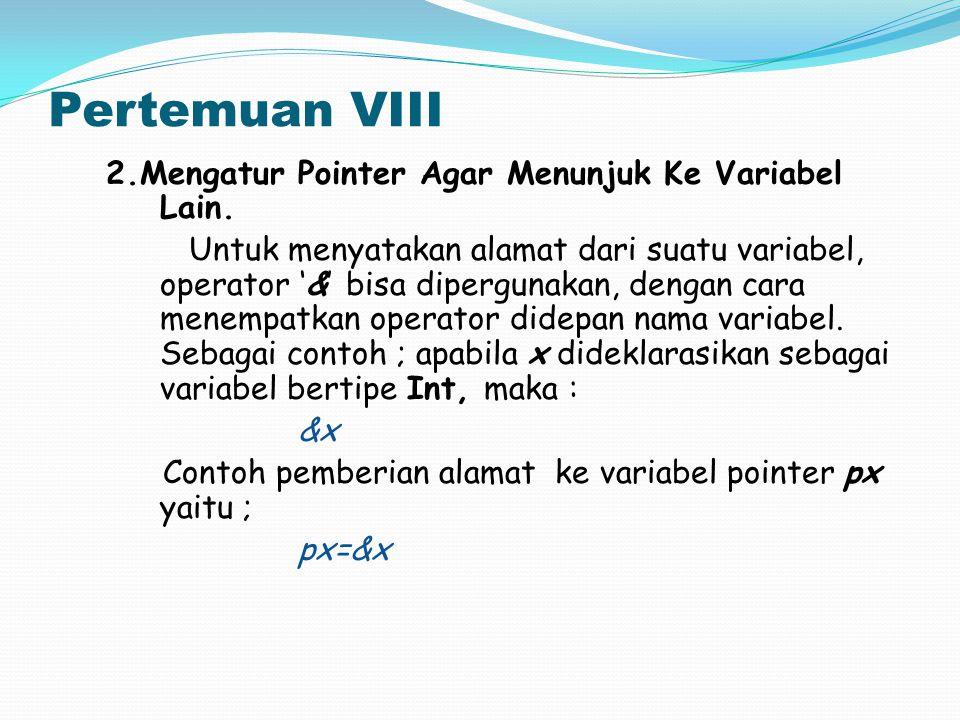 2.Mengatur Pointer Agar Menunjuk Ke Variabel Lain. Untuk menyatakan alamat dari suatu variabel, operator '&' bisa dipergunakan, dengan cara menempatka