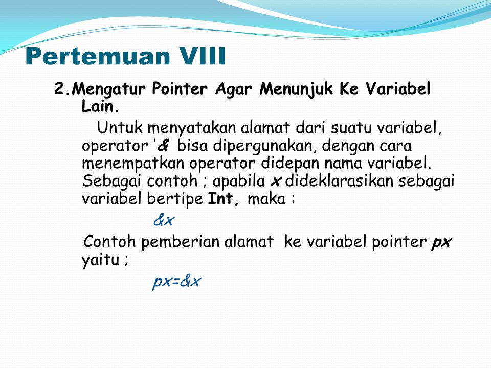 Pertemuan VIII 3.Mengakses isi Variabel melalui Pointer.