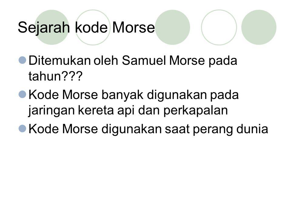 Sejarah kode Morse Ditemukan oleh Samuel Morse pada tahun .