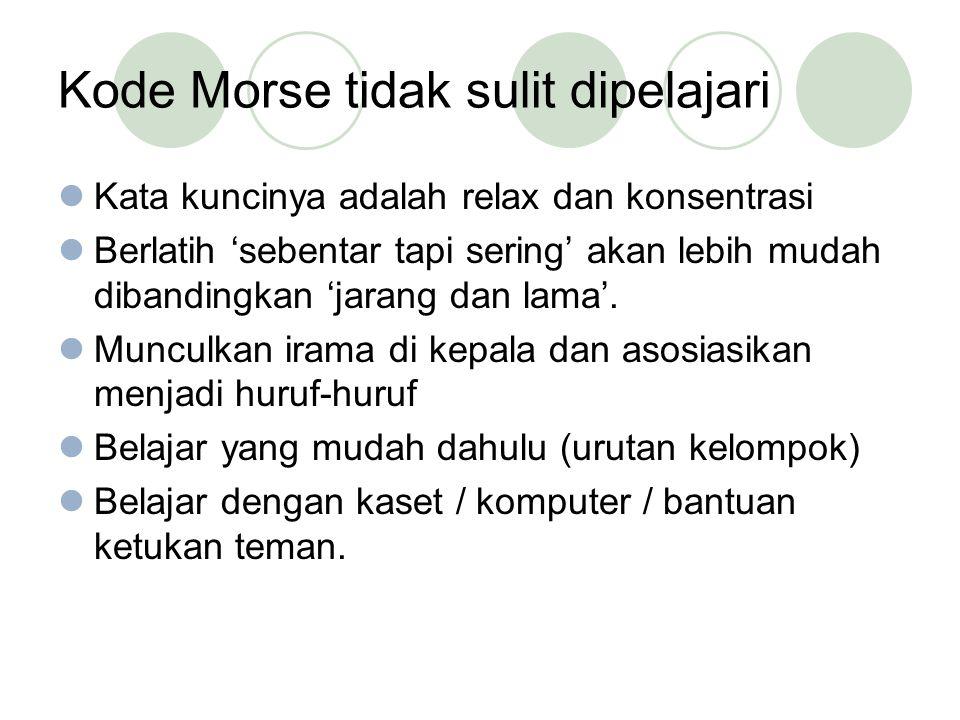 Kode Morse tidak sulit dipelajari Kata kuncinya adalah relax dan konsentrasi Berlatih 'sebentar tapi sering' akan lebih mudah dibandingkan 'jarang dan lama'.
