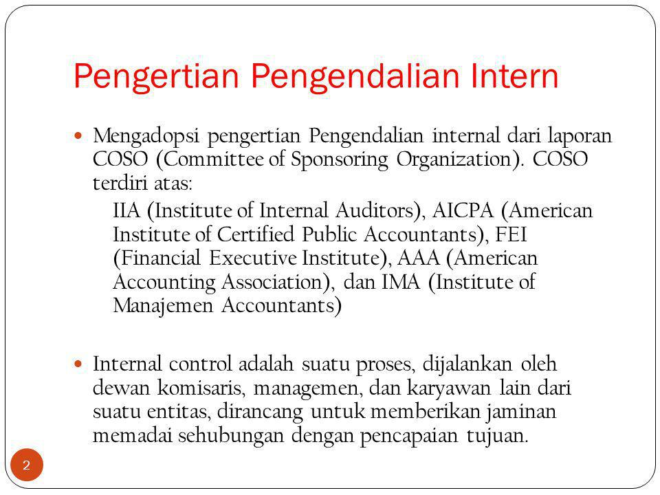 Pengertian Pengendalian Intern 2 Mengadopsi pengertian Pengendalian internal dari laporan COSO (Committee of Sponsoring Organization).