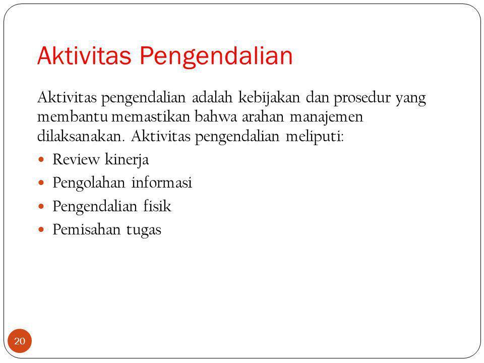 20 Aktivitas pengendalian adalah kebijakan dan prosedur yang membantu memastikan bahwa arahan manajemen dilaksanakan.