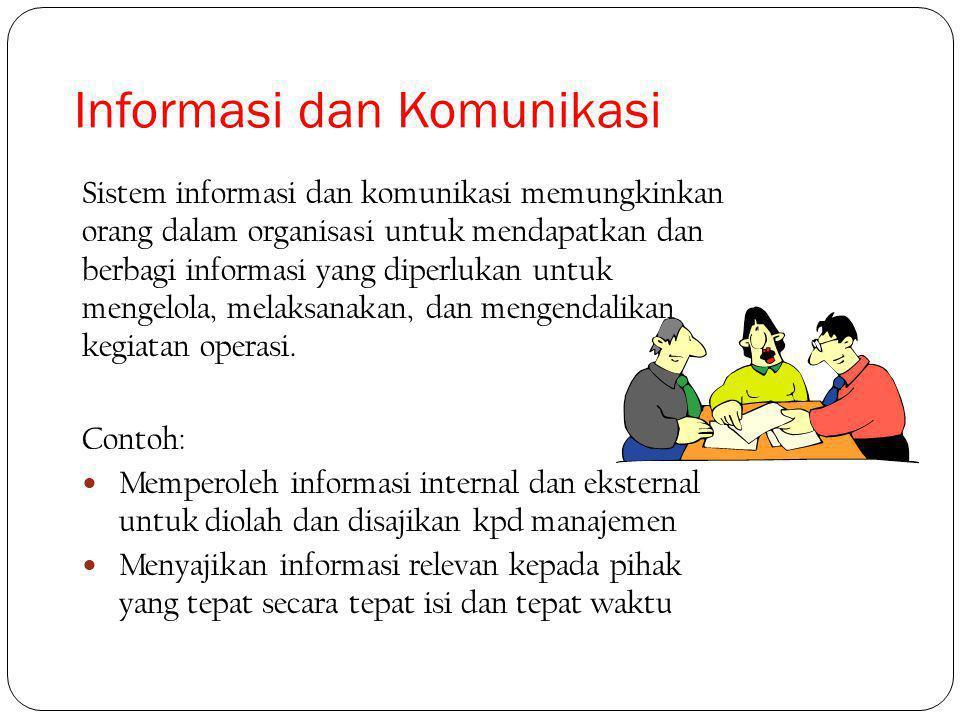 Sistem informasi dan komunikasi memungkinkan orang dalam organisasi untuk mendapatkan dan berbagi informasi yang diperlukan untuk mengelola, melaksanakan, dan mengendalikan kegiatan operasi.
