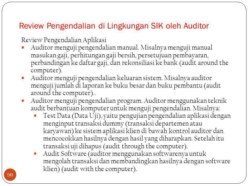 50 Review Pengendalian di Lingkungan SIK oleh Auditor Review Pengendalian Aplikasi Auditor menguji pengendalian manual.