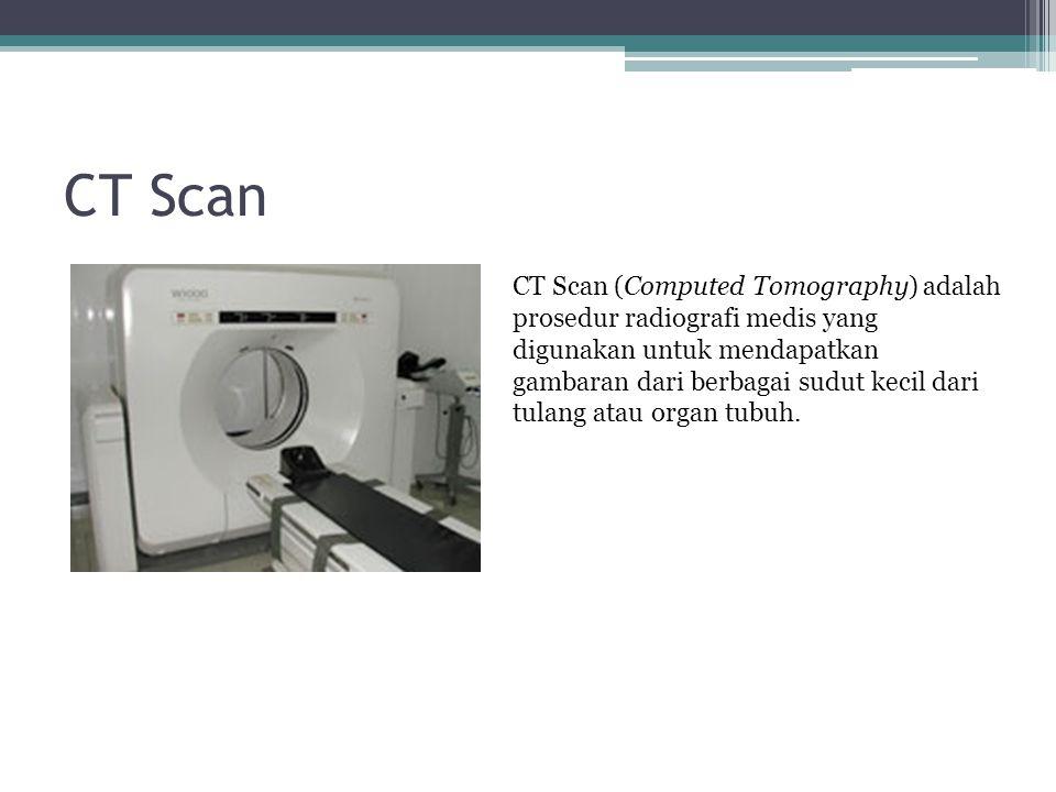 CT Scan CT Scan (Computed Tomography) adalah prosedur radiografi medis yang digunakan untuk mendapatkan gambaran dari berbagai sudut kecil dari tulang