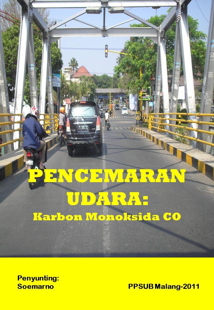 Penyunting: Soemarno PPSUB Malang-2011 PENCEMARAN UDARA: Karbon Monoksida CO