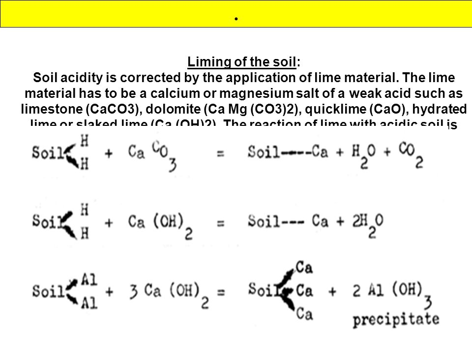 Liming of the soil: Soil acidity is corrected by the application of lime material.