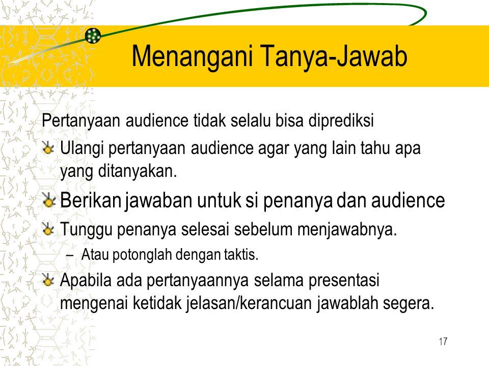 17 Menangani Tanya-Jawab Pertanyaan audience tidak selalu bisa diprediksi Ulangi pertanyaan audience agar yang lain tahu apa yang ditanyakan.