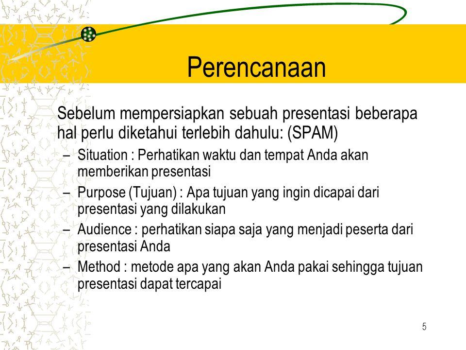 5 Perencanaan Sebelum mempersiapkan sebuah presentasi beberapa hal perlu diketahui terlebih dahulu: (SPAM) –Situation : Perhatikan waktu dan tempat An