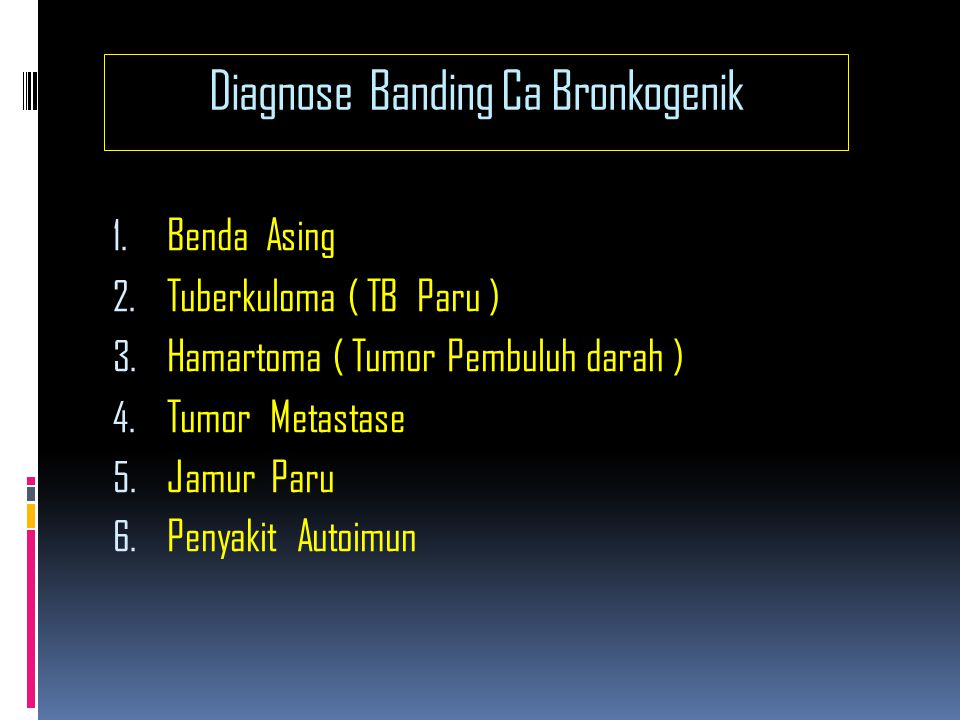 Diagnose Banding Ca Bronkogenik 1.Benda Asing 2. Tuberkuloma ( TB Paru ) 3.