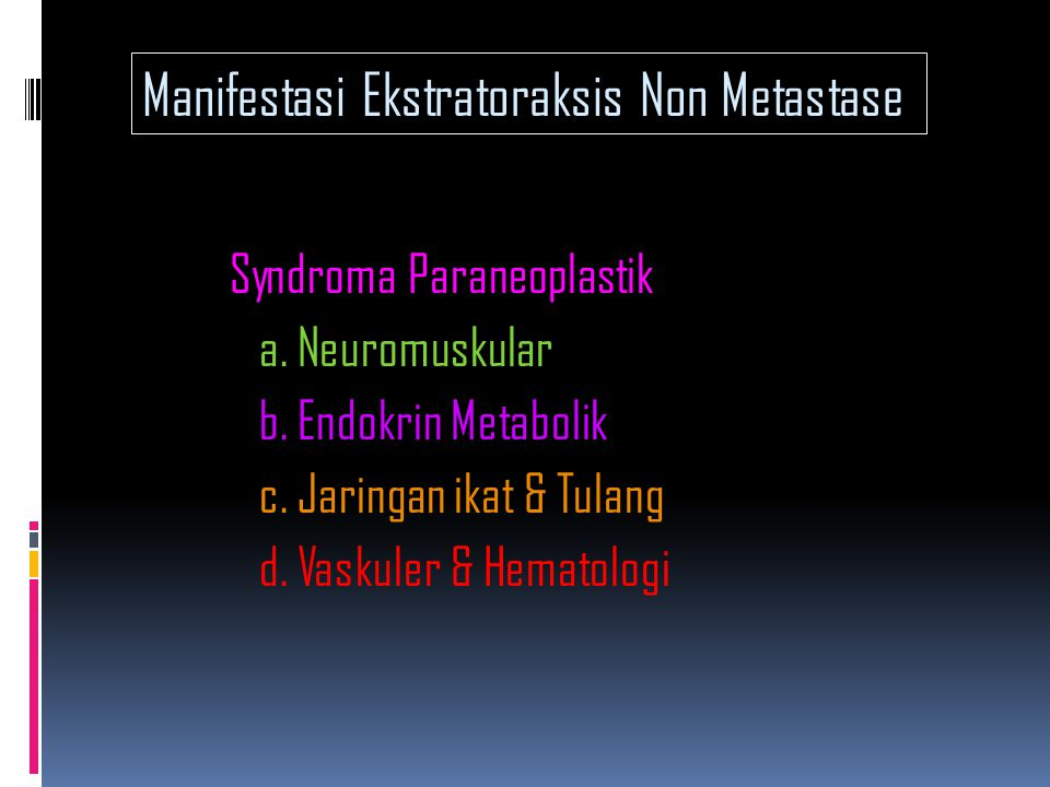 Syndroma Paraneoplastik a.Neuromuskular b. Endokrin Metabolik c.