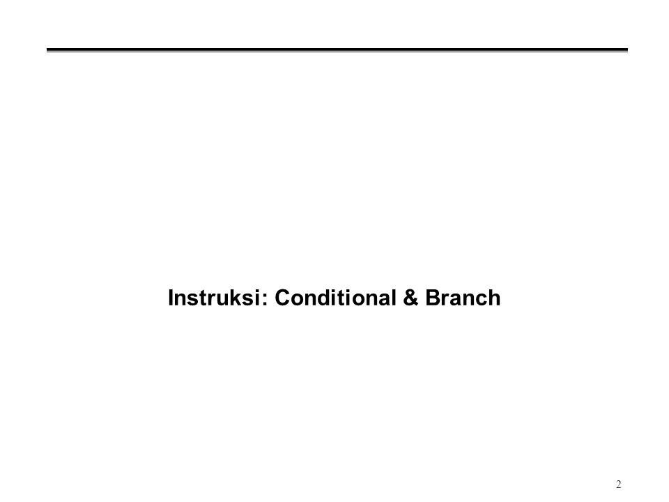 2 Instruksi: Conditional & Branch