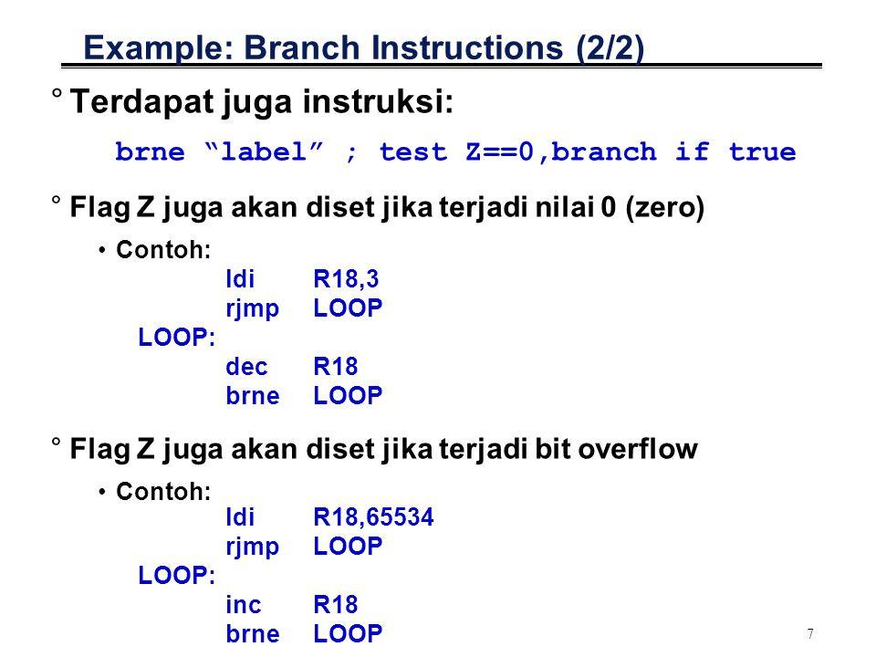 8 Contoh Program dengan Branch HLL: counter = 5; while (counter > 0) { (do something); counter--; } AVR: ldiCOUNTER, 5 rcallLOOP LOOP: dec COUNTER (do something) cpi COUNTER, 0 brne LOOP