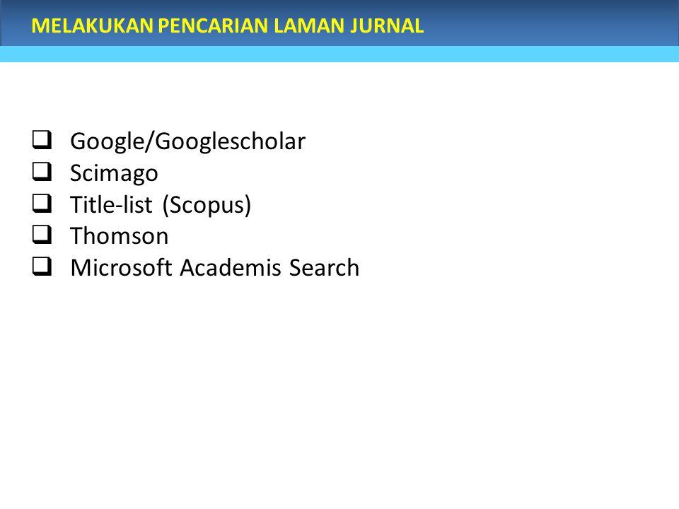 MELAKUKAN PENCARIAN LAMAN JURNAL  Google/Googlescholar  Scimago  Title-list (Scopus)  Thomson  Microsoft Academis Search