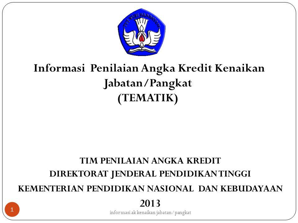 TIM PENILAIAN ANGKA KREDIT DIREKTORAT JENDERAL PENDIDIKAN TINGGI KEMENTERIAN PENDIDIKAN NASIONAL DAN KEBUDAYAAN 2013 Informasi Penilaian Angka Kredit