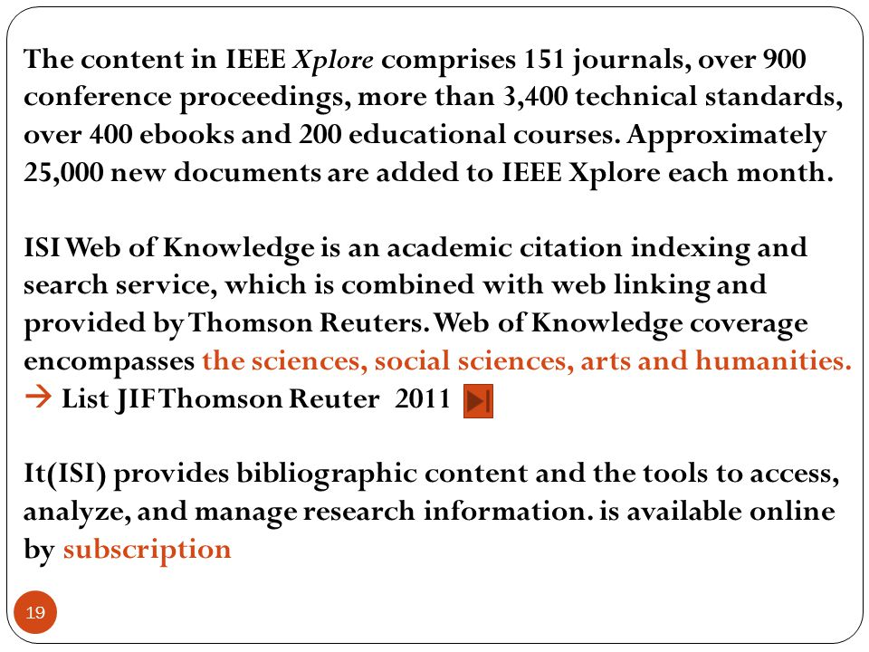 19 The content in IEEE Xplore comprises 151 journals, over 900 conference proceedings, more than 3,400 technical standards, over 400 ebooks and 200 ed