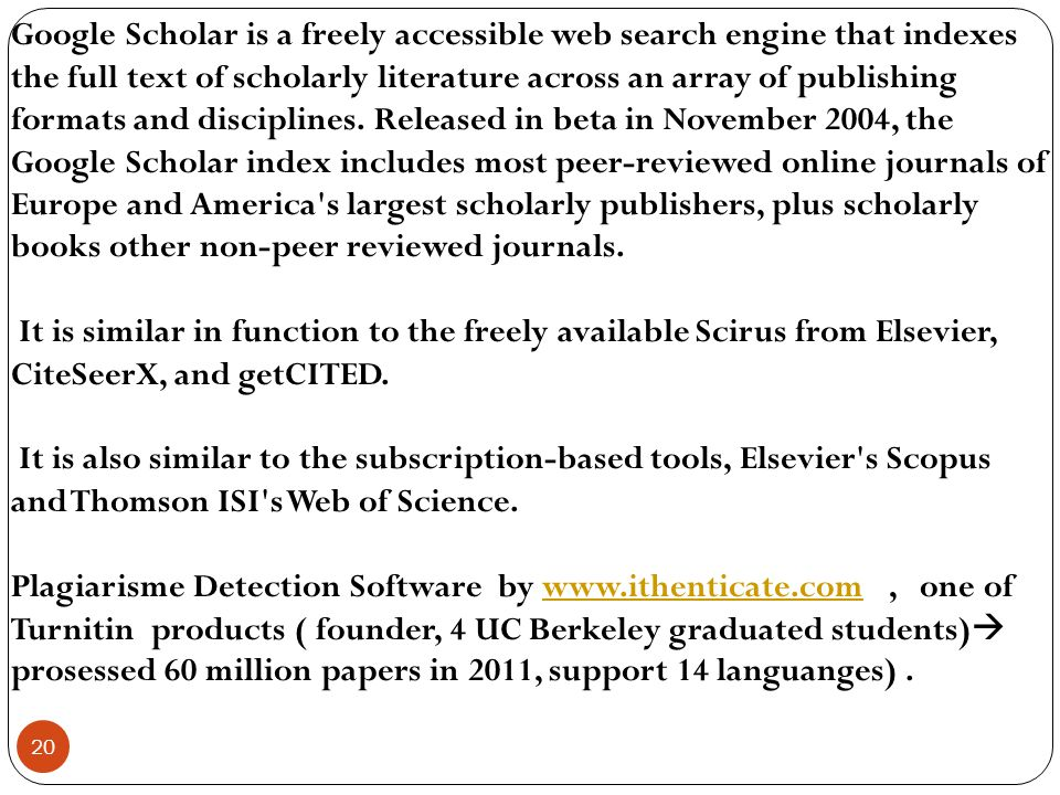 Google Scholar is a freely accessible web search engine that indexes the full text of scholarly literature across an array of publishing formats and d