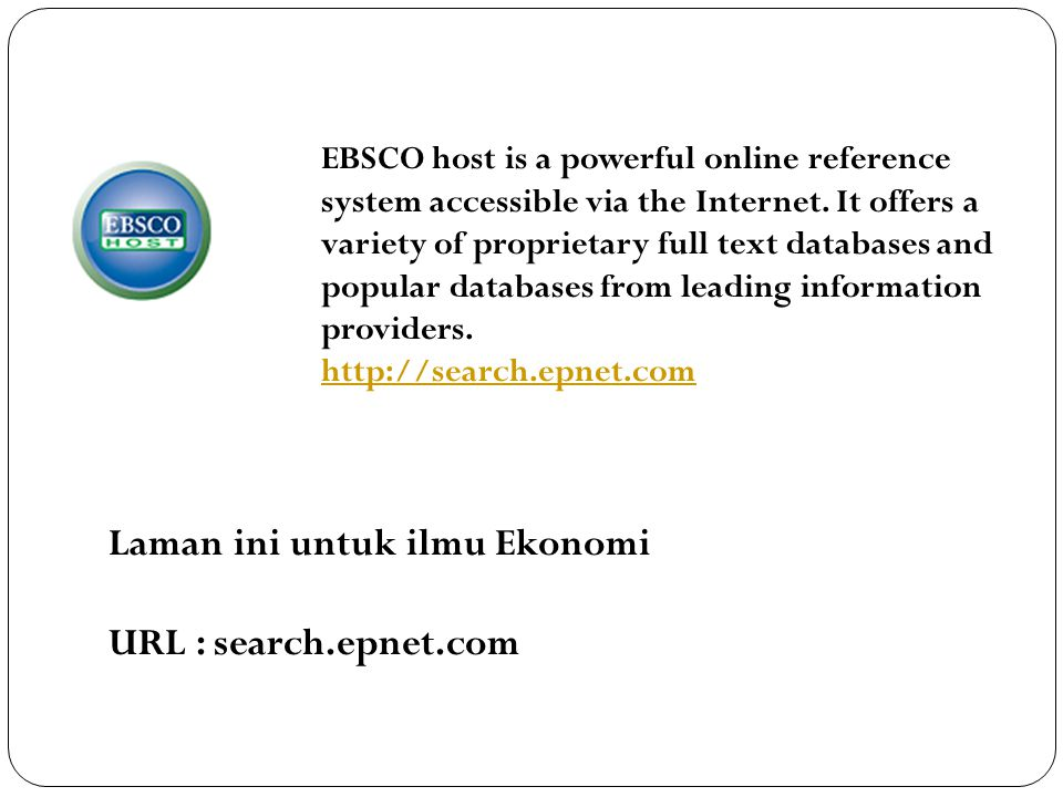 EBSCO host is a powerful online reference system accessible via the Internet. It offers a variety of proprietary full text databases and popular datab