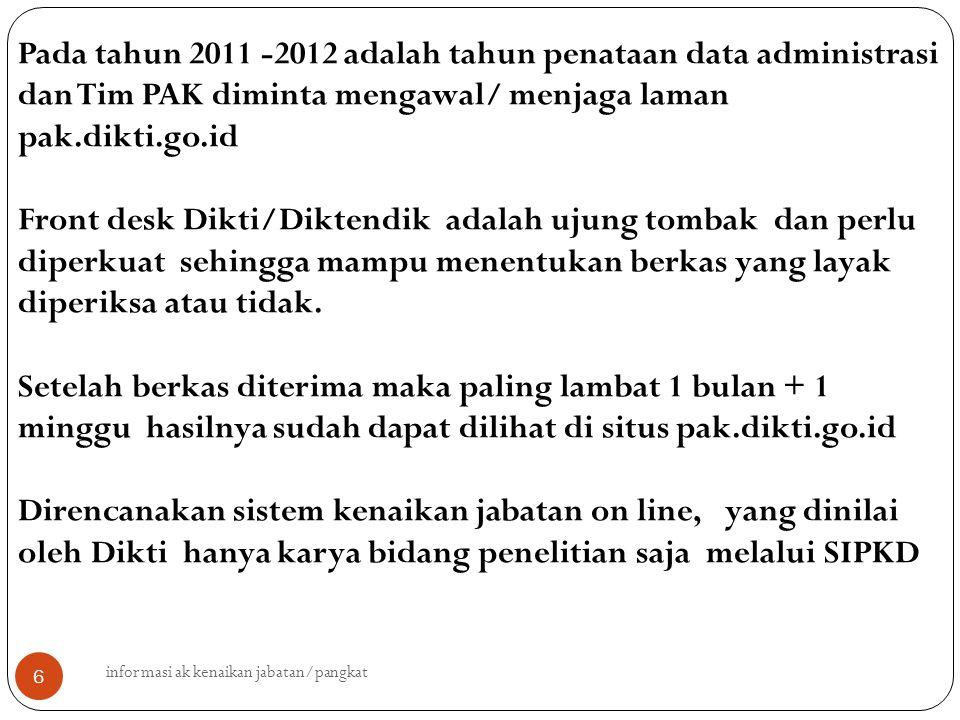 informasi ak kenaikan jabatan/pangkat 6 Pada tahun 2011 -2012 adalah tahun penataan data administrasi dan Tim PAK diminta mengawal/ menjaga laman pak.